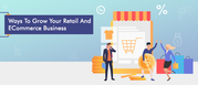 Ways To Grow Your Retail And ECommerce Business   Canada   X-Byte